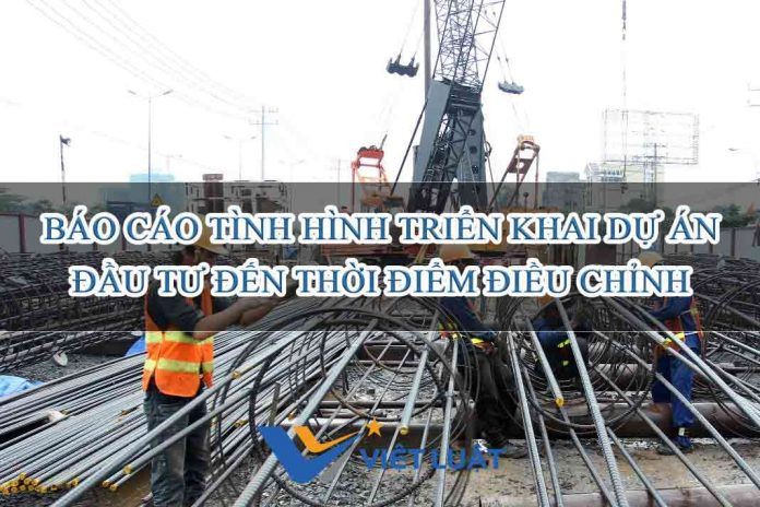 Báo cáo tình hình triển khai dự án đầu tư đến thời điểm điều chỉnh