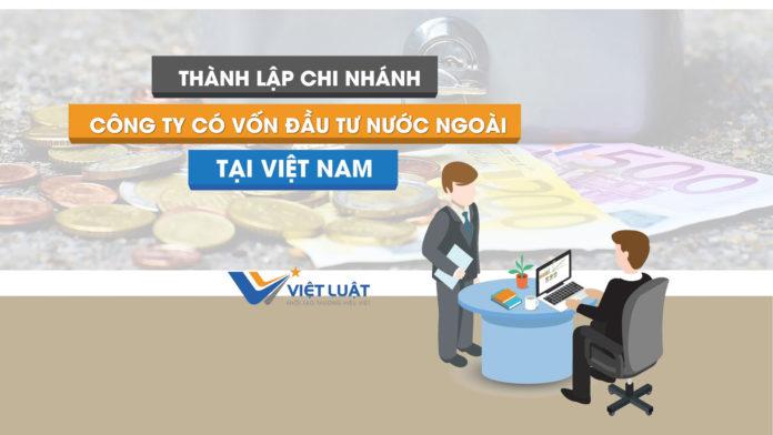 Thành lập chi nhánh công ty có vốn đầu tư nước ngoài tại Việt Nam